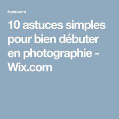 10 astuces simples pour bien débuter en photographie - Wix.com