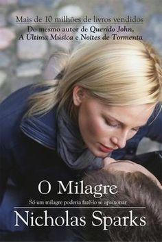 O Milagre, Nicholas Sparks - Ed. Agir: eu já acredito no amor e esse livro reafirma isso, o amor existe e faz milagres.... Ai, que como estou romântica... rs....