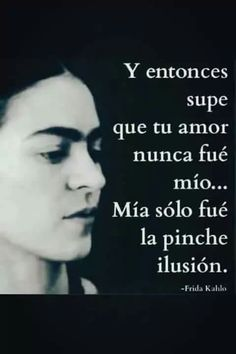 And then I knew your love was never mine, it was only the illusion Tu Me Manques, Some Quotes, Quotes To Live By, Frida Quotes, Ex Amor, Frida And Diego, Quotes En Espanol, More Than Words, Spanish Quotes