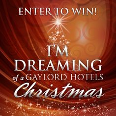 """Enter to win our """"I'm Dreaming of a Gaylord Hotels Christmas"""" getaway."""
