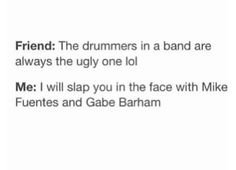 And James Cassells basically all the drummers from the bands I listen to // Ashton fucking Irwin