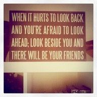except for when your friends are far away or have their own messed up lives to deal with. lol but still love this quote