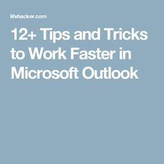 12+ Tips and Tricks to Work Faster in Microsoft Outlook                                                                                                                                                                                 More