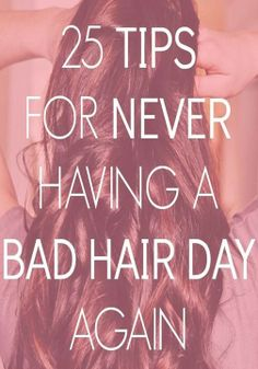 With these tips, you'll never have a bad hair day again.