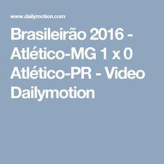 Brasileirão 2016 - Atlético-MG 1 x 0 Atlético-PR - Video Dailymotion