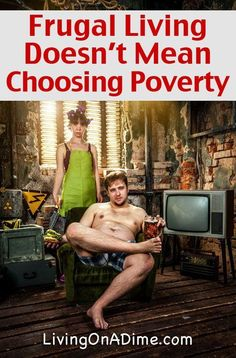Frugal Living Doesn't Mean Choosing Poverty. SUCH a great article. You can choose poverty, or you can choose to be frugal to afford things that have real value. Great perspective on what it means to live on less the right way, and to not judge another for their appearances.