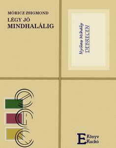 Ingyenesen letölthető Móricz Zsigmond Légy jó mindhalálig című regénye.