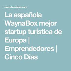 La española WaynaBox mejor startup turística de Europa | Emprendedores | Cinco Días