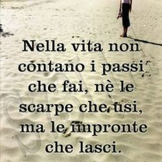 In life neither count the steps you take, nor the shoes you use, but the footprints you leave. Words Quotes, Wise Words, Life Quotes, Sayings, Jolie Phrase, Italian Quotes, Good Jokes, Beautiful Words, Beautiful Pictures