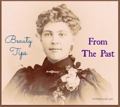 Beauty Tips From the Past – These beauty tips from the past highlight the way people lived hundreds of years ago and teach us to simplify, be more natural and more self-sufficient.