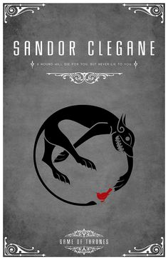 "Sandor Clegane |  ""A Hound Will Die For You, But Never Lie To You"""