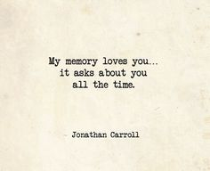 My memory loves you. it asks about you all the time. Sad Love Quotes, Romantic Quotes, Amazing Quotes, Words Quotes, Quotes To Live By, Sayings, Relationships Love, Relationship Quotes, Life Quotes