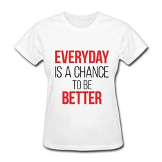 Everyday is a chance to be Better - Inspirational Quote on your t-shirt, bag or cup. http://shop.spreadshirt.com/InspirationalQuotesEveryday/everyday+is+a+chance+to+be+better-A105013264