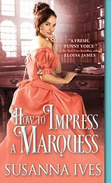 How to Impress a Marquess: Wicked Little Secrets #3 by Susanna Ives  #Giveaway @SourcebooksCasa @SusannaIves http://wp.me/p3OmRo-8eN
