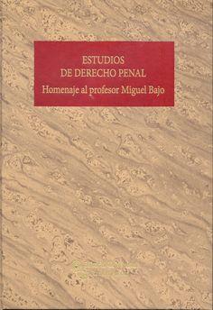 Estudios de Derecho penal : homenaje al profesor Miguel Bajo / Silvina Bacigalupo . - 2016.