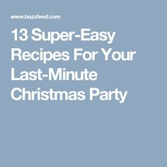 13 Super-Easy Recipes For Your Last-Minute Christmas Party