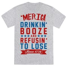 "Get your 'merican pride on while you celebrate america's ass kicking ways while drinking a beer with this design that says ""'Merica: Drinkin' Booze And Refusin' To Lose Since 1776""."