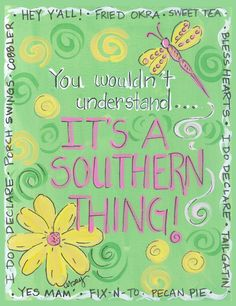 It's a Southern Thing! I was born too far north, I am sweet tea and southern in my heart! Southern Ladies, Southern Pride, Southern Sayings, Southern Comfort, Simply Southern, Southern Charm, Southern Belle, Southern Living, Southern Heritage