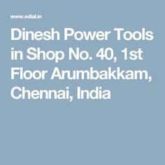 Dinesh Power Tools in Shop No. 40, 1st Floor Arumbakkam, Chennai, India