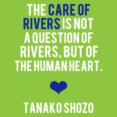 From our friends at American Rivers. Smart Quotes, Inspiring Quotes, River Quotes, Green Environment, About Climate Change, Human Heart, Sweet Words, Global Warming, Rivers