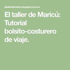 El taller de Maricú: Tutorial bolsito-costurero de viaje.
