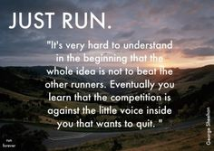 Don't ever listen to the little voice in your head that wants you to quit… Just #run.