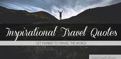 Inspirational Travel Quotes - Get inspired to travel the world!