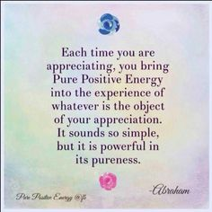 Each time you are appreciating, you bring pure positive energy into the experience of whatever is the object of your appreciation. It sounds so simple, but it is powerful in its pureness.-Abraham Now You Can Learn To Use Your Natural Ability; To Channel Your Life-force Energy, Heal Your Family, Friends (and Yourself)... And Attain The Skills Of A Master Reiki Healer... http://pure-reikihealing.blogspot.com?prod=4Fei1b4Q