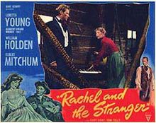 Rachel and the Stranger //    Directed byNorman Foster  Produced byRichard H. Berger  Jack J. Gross  Written byHoward Fast (story)  Waldo Salt  StarringLoretta Young  William Holden  Robert Mitchum  Music byRoy Webb  CinematographyMaury Gertsman  Editing byLes Millbrook  Distributed byRKO  Release date(s)September 20, 1948  Running time80 minutes  CountryUnited States  LanguageEnglish