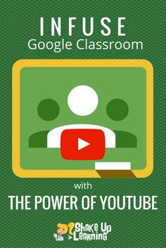 How to Infuse Google Classroom with the Power of YouTube