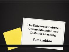Tom Caddoo - The Difference Between Online Education and Distance Learning