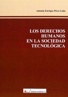 Los derechos humanos en la sociedad tecnologica / Antonio Enrique Pérez Luño. 2012.