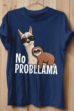 No Probllama Tshirt This t-shirt is Made To Order, one by one printed so we can control the quality. Cute Llama, Cute Sloth, Alpacas, Alpaca Gifts, My Spirit Animal, Hipster, Shirt Style, Shirt Designs, Cute Outfits