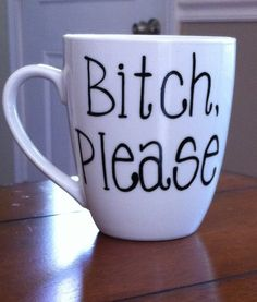 Bitch Please Coffee Mug by TulaTinkers on Etsy, $8.00