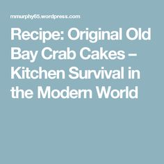 Recipe: Original Old Bay Crab Cakes – Kitchen Survival in the Modern World