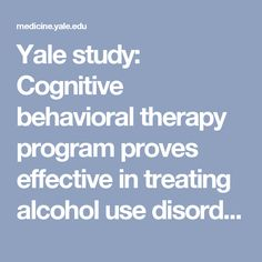 Yale study: Cognitive behavioral therapy program proves effective in treating alcohol use disorders > Psychiatry | Yale School of Medicine