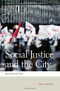 Social Justice and the City Geographies of Justice and Social Transformation by David Harvey
