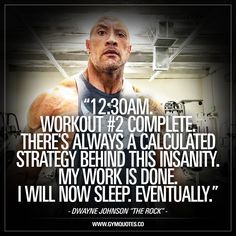 12:30am. Workout #2 complete – Dwayne Johnson (The Rock)