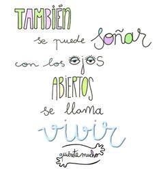 Láminas Positivas de QuiéreteMucho: También se puede soñar con los ojos abiertos. Se llama VIVIR ----} @quieretemucho_