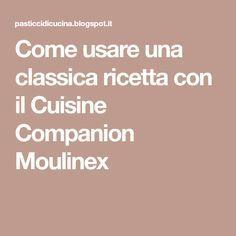 Come usare una classica ricetta con il Cuisine Companion Moulinex