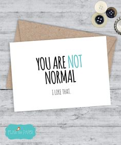 Boyfriend Card I love you Card Funny Card Friend Card Snarky sassy greeting card awkward funny saying sassy card - You are not normal (4.25 USD) by FlairandPaper