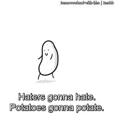 Image discovered by ごめんね ごめんね. Find images and videos about funny, lol and hate on We Heart It - the app to get lost in what you love. Potato Meme, Potato Funny, Cute Potato, Potato Quotes, Haters Gonna Hate, Kawaii Potato, Good Sentences, Dance Humor, You Funny