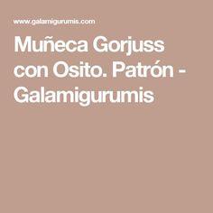 Muñeca Gorjuss con Osito. Patrón - Galamigurumis