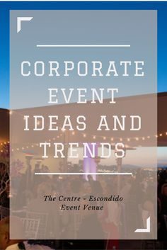 Hosting a corporate event this year? Here are the latest event trends including new tech tools, social media and attendee satisfaction you should be aware of. | The Centre - North County San Diego Event Venue