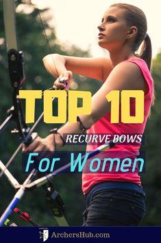 Top 10 Recurve Bows for Women Archery Gear, Archery Hunting, Archery Targets, Coyote Hunting, Hunting Gear, Archery Arrows, Hunting Girls, Pheasant Hunting, Best Recurve Bow
