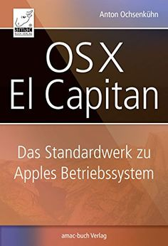 OS X El Capitan: Das Standardwerk für Apples Betriebssystem von Anton Ochsenkühn…
