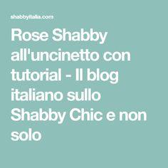 Rose Shabby all'uncinetto con tutorial - Il blog italiano sullo Shabby Chic e non solo