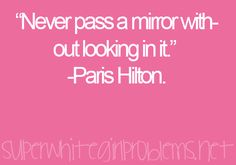 I seriously look into a mirror each & every time I see one.. lol!