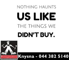 """""""Nothing haunts us like the things we didn't buy. Sunday Motivation, Knysna, Calm, Stuff To Buy"""