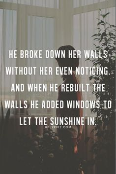 Quotes About Love  50 Adorable Flirty Sexy & Romantic Love Quotes  Quotes About Love Description He broke down her walls without her even noticing. And when he rebuilt the walls he added windows to let the sunshine in.